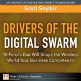 Book Drivers of the Digital Swarm: 10 Forces that Will Shape the Wireless World Your Business Competes In by Scott T. Snyder