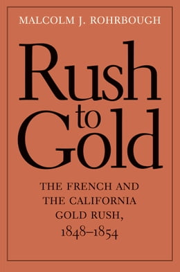Book Rush to Gold: The French and the California Gold Rush, 1848-1854 by Malcolm J. Rohrbough