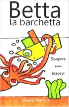 Betta la barchetta scopre un tesoro: Libro illustrato per bambini by Silvano Martina