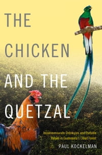The Chicken and the Quetzal: Incommensurate Ontologies and Portable Values in Guatemala's Cloud…