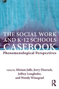 The Social Work and K-12 Schools Casebook: Phenomenological Perspectives
