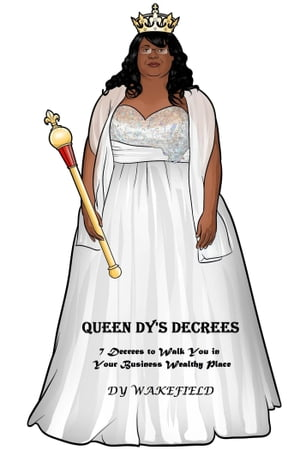 Queen Dy's Decrees: 7 Decrees to Walk You in Your Business Wealthy Place by Dy Wakefield