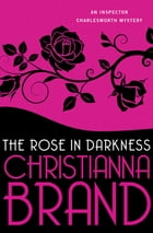 The Rose in Darkness by Christianna Brand