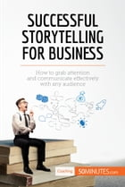 Successful Storytelling for Business: How to grab attention and communicate effectively with any audience by 50MINUTES.COM
