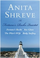 The Fortune's Rocks Quartet: Fortune's Rocks, Sea Glass, The Pilot's Wife, Body Surfing by Anita Shreve