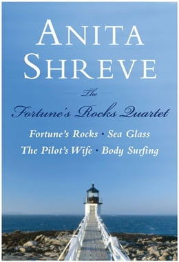 Book The Fortune's Rocks Quartet: Fortune's Rocks, Sea Glass, The Pilot's Wife, Body Surfing by Anita Shreve