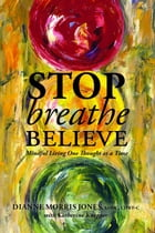 Stop Breathe Believe: Mindful Living One Thought at a Time