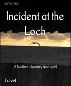 Incident at the Loch: A Northern Journey (part one) by Geoffrey Peyton