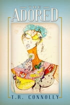 The Adored by T.R. Connolly