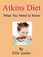 Atkins Diet : What You Need to Know by Ellie Gidus