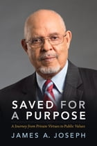 Saved for a Purpose: A Journey from Private Virtues to Public Values by James A. Joseph