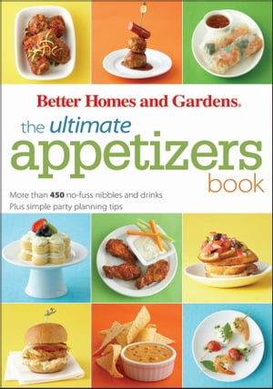 The Ultimate Appetizers Book More than 450 No-Fuss Nibbles and Drinks,  Plus Simple Party PlanningTips