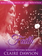 Faith: Mail Order Bride of the Mountain, #5 by Claire Dawson