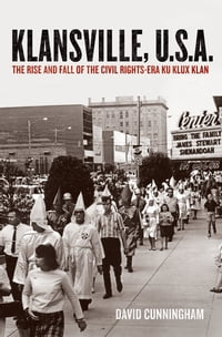 Klansville, U.S.A:The Rise and Fall of the Civil Rights-era Ku Klux Klan: The Rise and Fall of the…