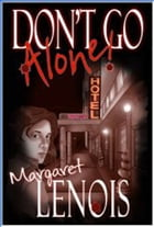 Don't Go Alone by Margaret LeNois