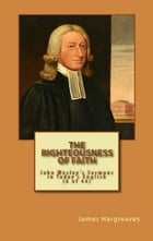 The Righteousness Of Faith: John Wesley's Sermon In Today's English (6 of 44) by James Hargreaves