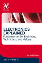 Electronics Explained: Fundamentals for Engineers, Technicians, and Makers by Louis E. Frenzel