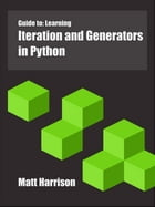 Guide to: Learning Iteration and Generators in Python by Matt Harrison