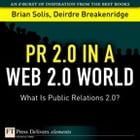 PR 2.0 in a Web 2.0 World: What Is Public Relations 2.0? by Brian Solis