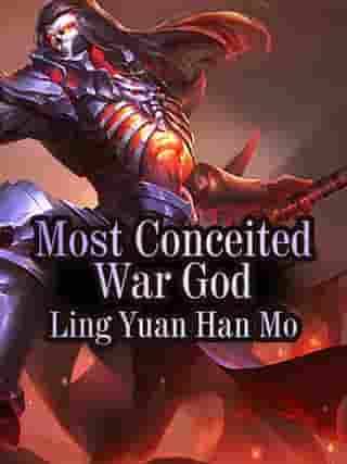 Most Conceited War God: Volume 1 by Ling YuanHanMo