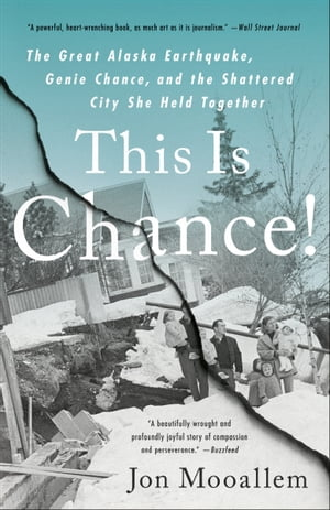 This Is Chance!: The Great Alaska Earthquake, Genie Chance, and the Shattered City She Held Together de Jon Mooallem