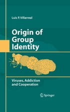 Origin of Group Identity: Viruses, Addiction and Cooperation by Luis P. Villarreal