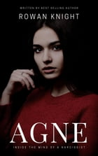 Agne: Inside the Mind of a Narcissist by Rowan Knight