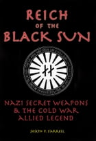 Reich of the Black Sun: Nazi Secret Weapons and the Cold War Allied Legend by Joseph P. Farrell