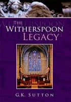 The Witherspoon Legacy by G.K. Sutton