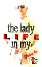 The Lady in my Life: Poetry by Pit Vogt