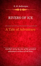 Rivers of Ice by Ballantyne, R. M.
