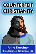 Counterfeit Christianity by Anne Kaestner