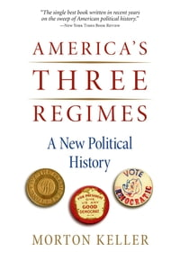 America's Three Regimes: A New Political History