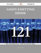 Light-emitting diode 121 Success Secrets - 121 Most Asked Questions On Light-emitting diode - What You Need To Know