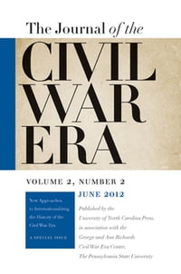 Journal of the Civil War Era: Summer 2012 Issue