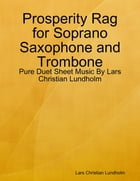 Prosperity Rag for Soprano Saxophone and Trombone - Pure Duet Sheet Music By Lars Christian Lundholm by Lars Christian Lundholm