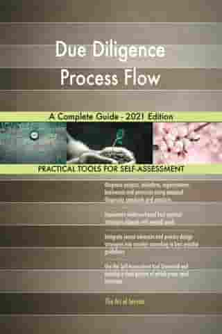 Due Diligence Process Flow A Complete Guide - 2021 Edition by Gerardus Blokdyk