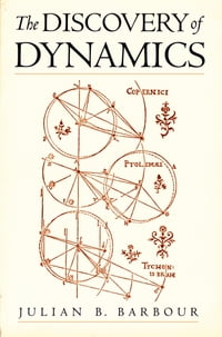 The Discovery of Dynamics: A Study from a Machian Point of View of the Discovery and the Structure…
