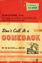 Don't Call It a Comeback (Foreword by D. A. Carson): The Old Faith for a New Day: The Old Faith for…