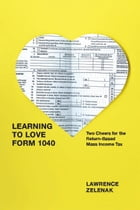 Learning to Love Form 1040: Two Cheers for the Return-Based Mass Income Tax by Lawrence Zelenak