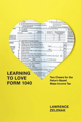 Book Learning to Love Form 1040: Two Cheers for the Return-Based Mass Income Tax by Lawrence Zelenak