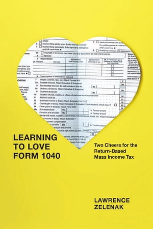 Learning to Love Form 1040 Two Cheers for the Return-Based Mass Income Tax