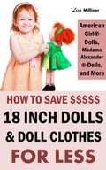 How to Save on 18 Inch Dolls Like American Girl: How to Save Money on Dolls, Doll Clothes, and Accessories 2b5a4cd6-7588-4c36-bfaa-49316ba82817