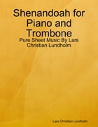 Shenandoah for Piano and Trombone - Pure Sheet Music By Lars Christian Lundholm by Lars Christian Lundholm