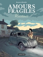 Amours fragiles (Tome 5) - Résistance by Philippe Richelle