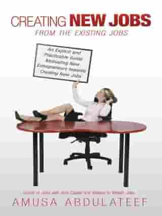 Creating New Jobs from the Existing Jobs: An Explicit and Practicable Guide Motivating New Entrepreneurs Towards Creating New Jobs