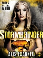 Stormbringer: Book 2 of the Wyrd by Alis Franklin