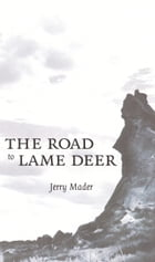 The Road to Lame Deer by Jerry Mader