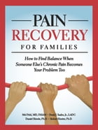 Pain Recovery for Families: How to Find Balance When Someone Else's Chronic Pain Becomes Your…