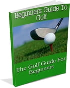 Beginners Guide to Golf by Anonymous